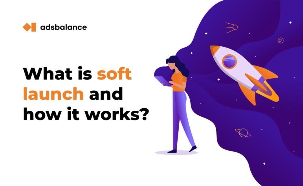 What is soft launch and why do you need it